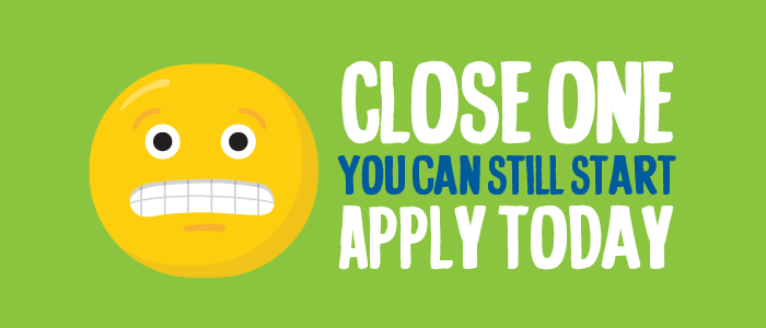 Close one. You can still start. Apply today.